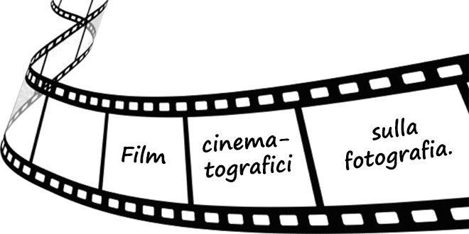 Film: quali parlano della fotografia? Ecco qualche consiglio.