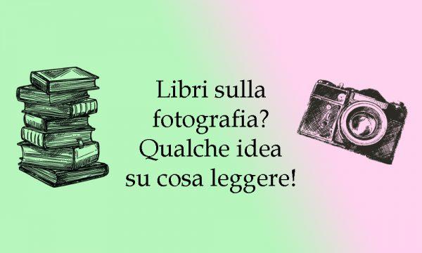 Libri sulla fotografia? Qualche idea su cosa leggere!